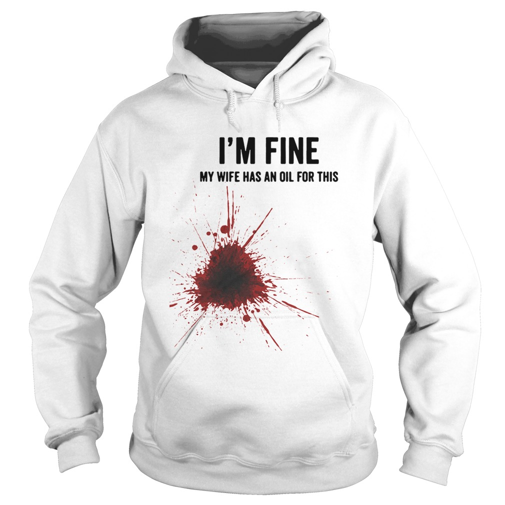 exquisite design new cheap shop Im fine my wife has an oil for this shirt - trending tee shirt