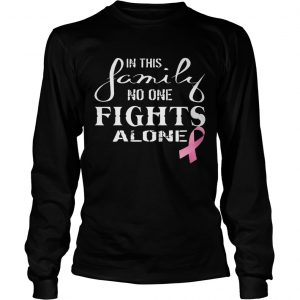 In This Family No One Fights Alone longsleeve tee