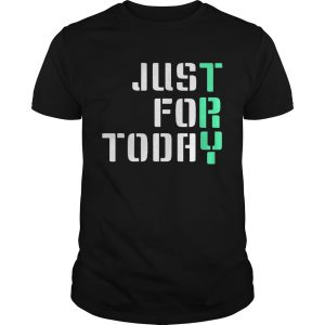 Just For Today shirt