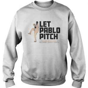 Let Pablo Pitch because I dont care sweatshirt