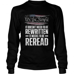 Me the people it doesnt need to be rewritten it needs to be reread longsleeve tee