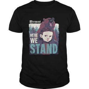 Mormont Here We Stand For Watching Game Of Thrones shirt