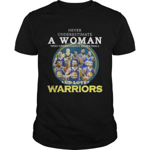 Never underestimate a woman who understands basketball and loves Warriors unisex