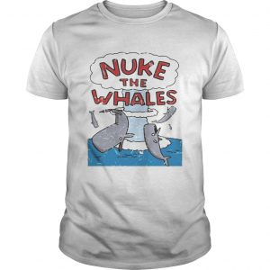 Nuke the whales unisex