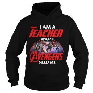 Official I am a teacher unless the Avengers need me hoodie