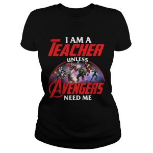 Official I am a teacher unless the Avengers need me ladies tee