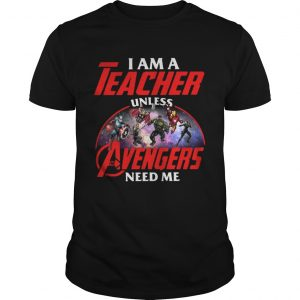 Official I am a teacher unless the Avengers need me unisex
