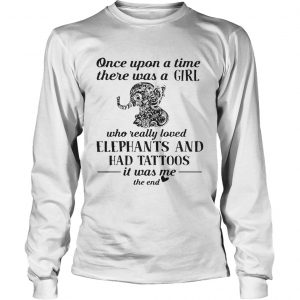Official once upon a time there was a girl who really loved elephants and had tattoos longsleeve tee