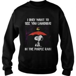 SnoopyI Only Want To See You Laughing In The Purple Rain sweatshirt