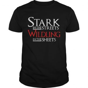 Stark in the streets wildling in the sheets shirt