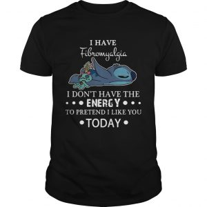 Stitch I have fibromyalgia I dont have the energy to pretend I like you today unisex