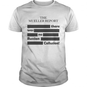 The Mueller Report – There Was No Russian Collusion tShirt