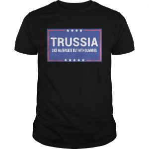 Trussia like watergate but with dummies shirt