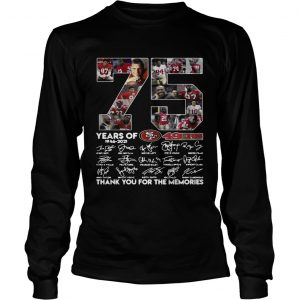 75 years of San Francisco 49ers thank you for the memories  LongSleeve