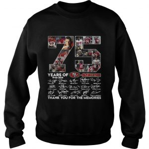 75 years of San Francisco 49ers thank you for the memories  Sweatshirt