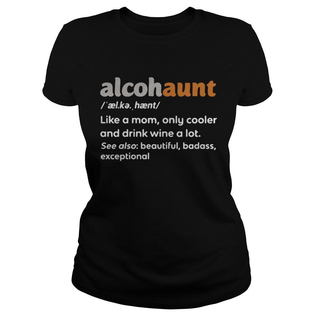 Alcohaunt definition meaning like a mom only cooler and drink wine a lot  Classic Ladies