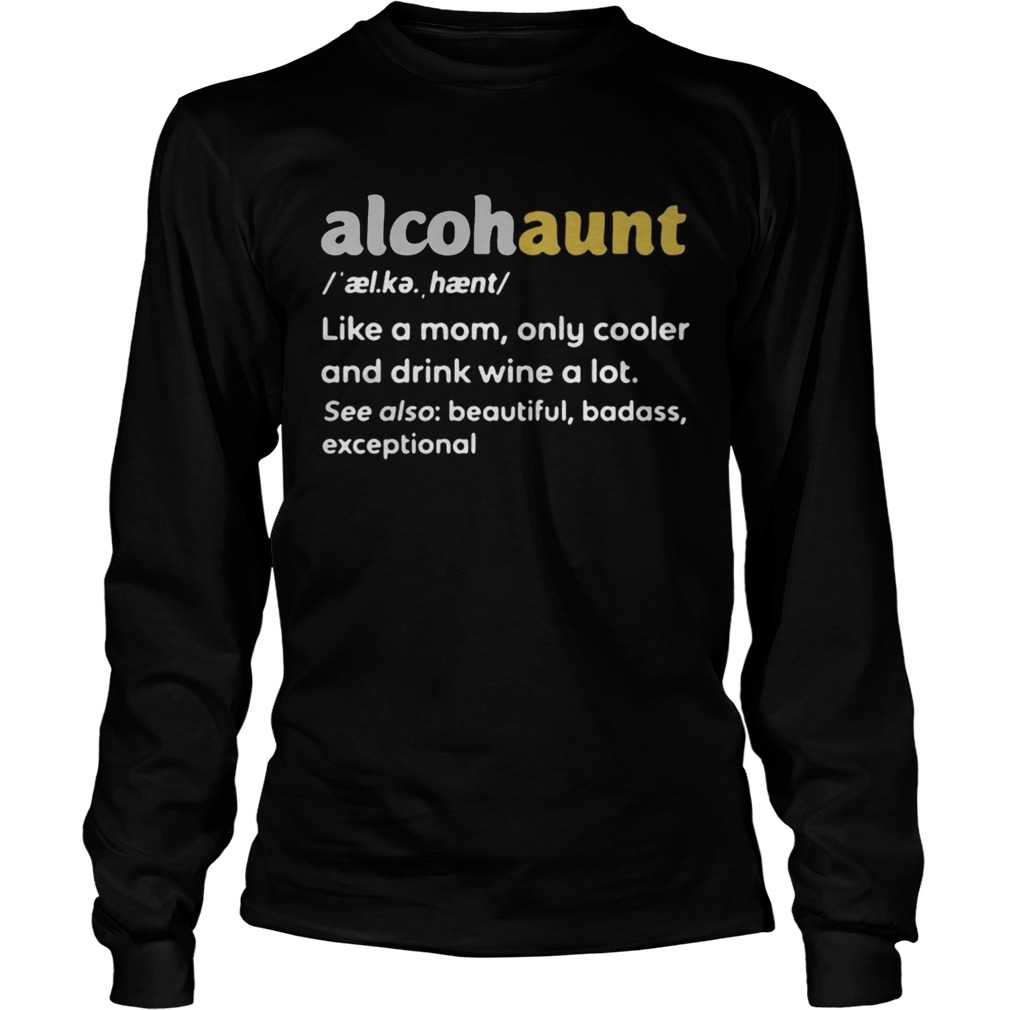 Alcohaunt definition meaning like a mom only cooler and drink wine a lot  LongSleeve