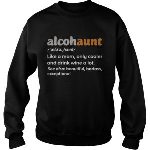 Alcohaunt definition meaning like a mom only cooler and drink wine a lot  Sweatshirt