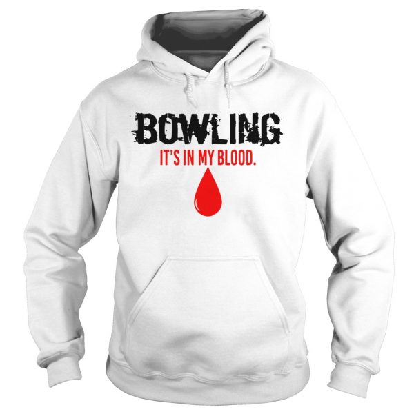 BOWLING ITS IN MY BLOOD SHIRT Hoodie
