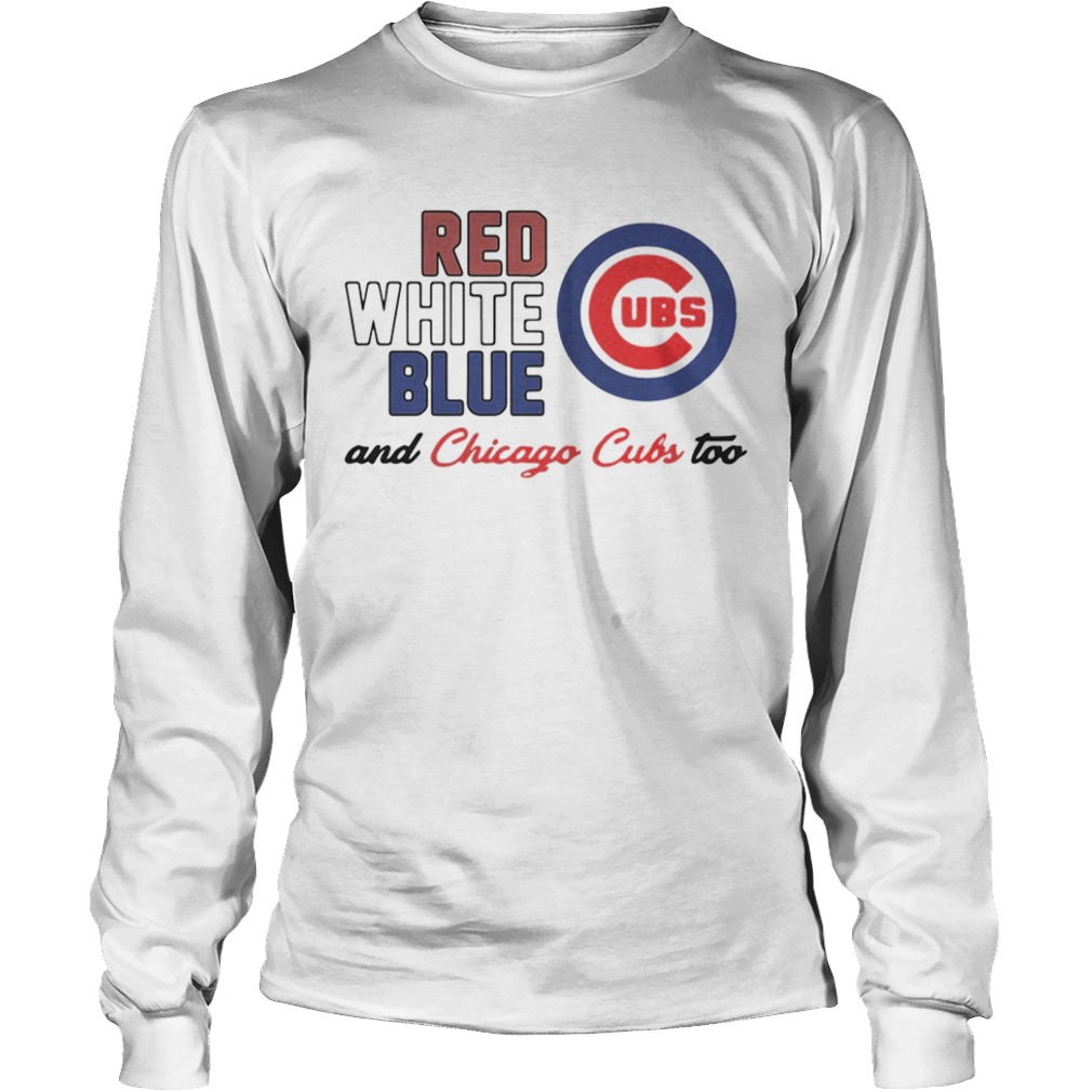 the best attitude bf0e6 e46ed Chicago Cubs Red White Blue And Chicago Cubs Too Shirt