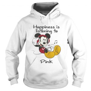 Happiness Is Listening To Pink Mickey TShirt Hoodie