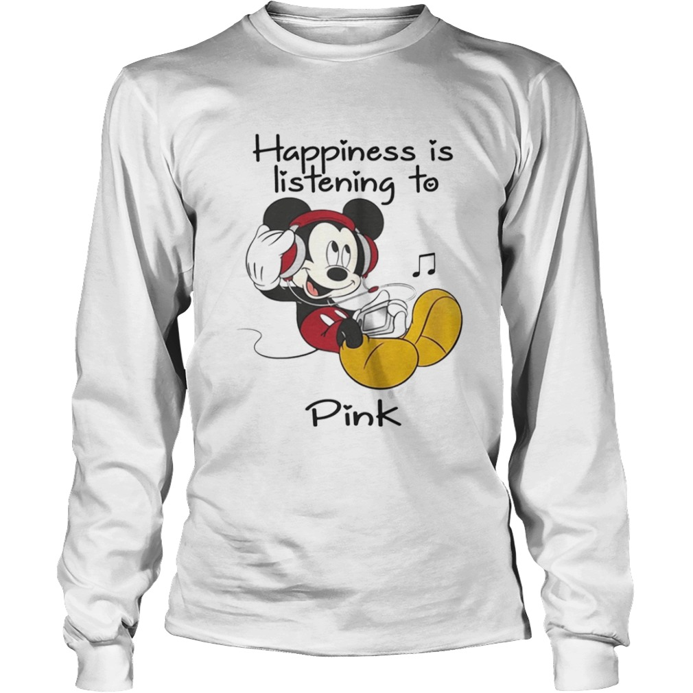 Happiness Is Listening To Pink Mickey TShirt LongSleeve
