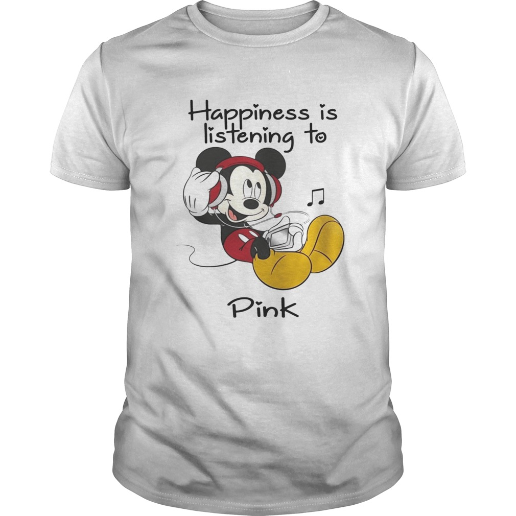 Happiness Is Listening To Pink Mickey TShirt Unisex