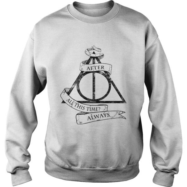 Harry Potter after all this time always  Sweatshirt