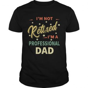 Im not retired Im not professional dad  Unisex