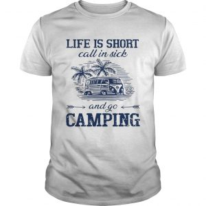 Life is short call in sick and go camping  Unisex