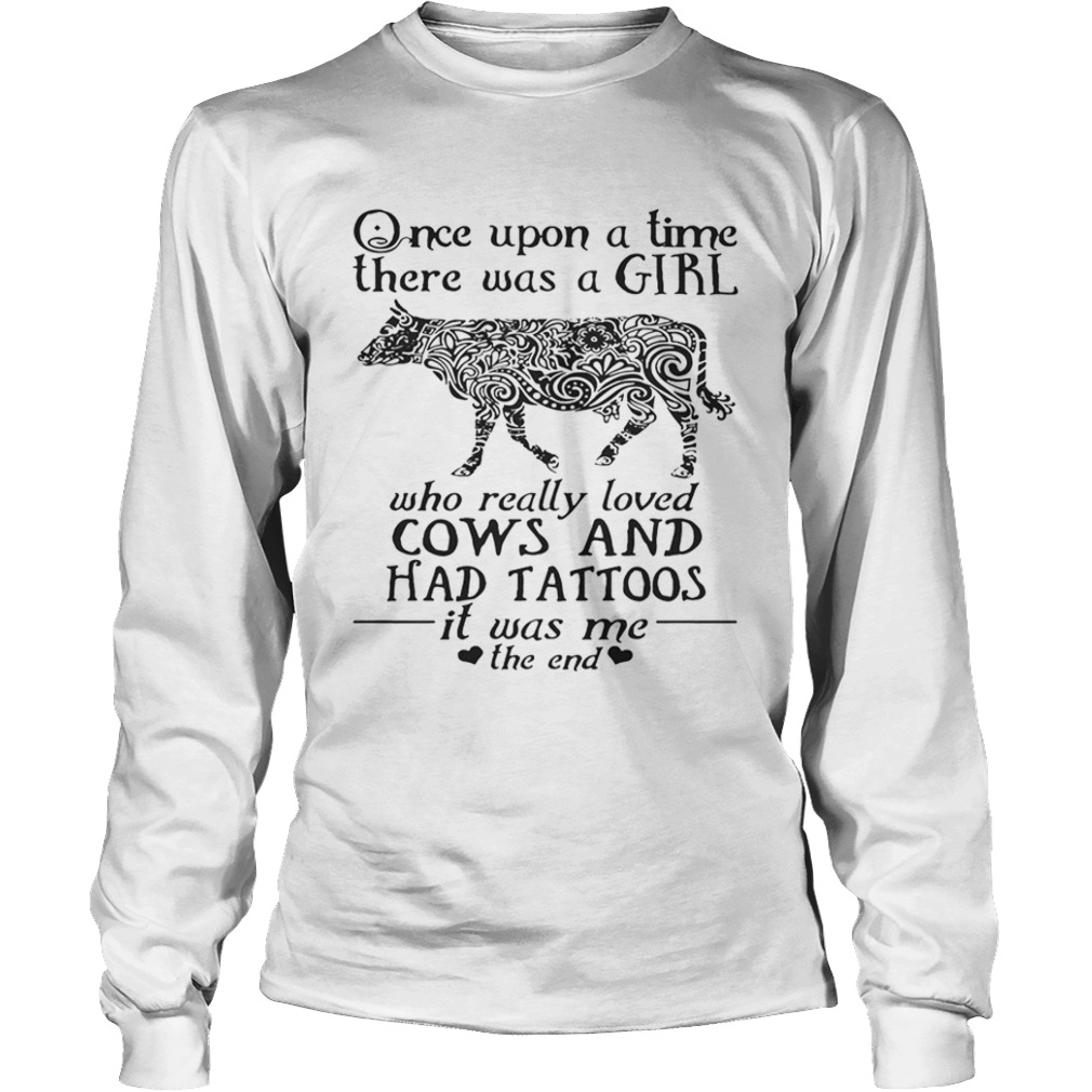 Once Upon A Time A Girl Who Really Loved CowsHad Tattoos TShirt LongSleeve