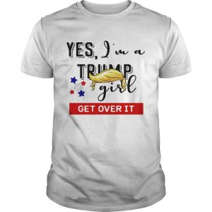 Yes Im a Trump girl get over it  Unisex