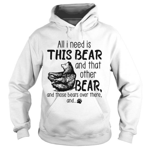All I need is this bear and that other bear and those bears over there and  Hoodie