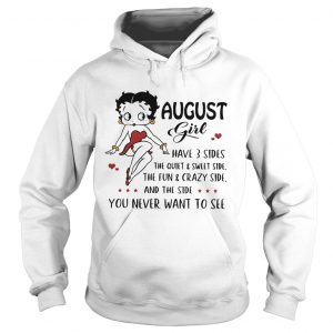 Betty Boop August girl I have 3 sides quiet sweet side the side you never want to see  Hoodie