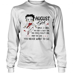 Betty Boop August girl I have 3 sides quiet sweet side the side you never want to see  LongSleeve
