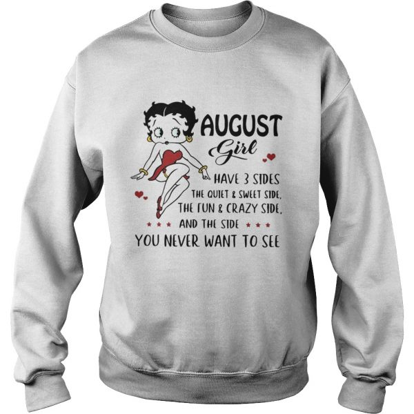Betty Boop August girl I have 3 sides quiet sweet side the side you never want to see  Sweatshirt
