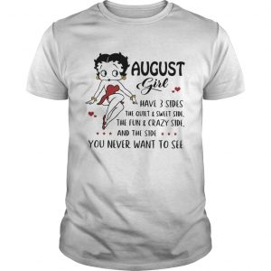 Betty Boop August girl I have 3 sides quiet sweet side the side you never want to see  Unisex