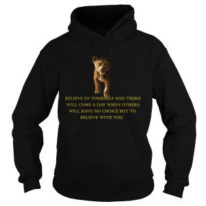 Simba Believe in yourself and there will come a day but to believe with you  Hoodie