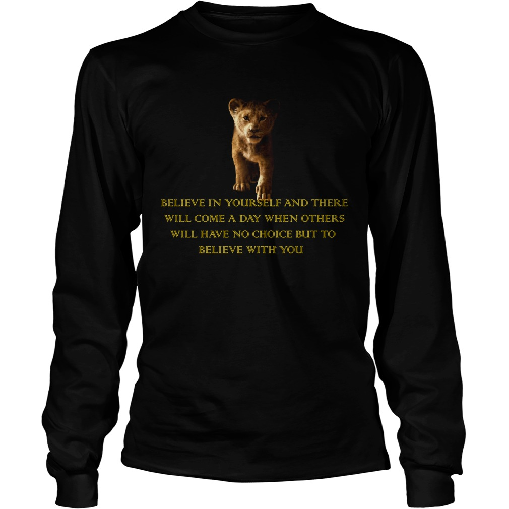 Simba Believe in yourself and there will come a day but to believe with you  LongSleeve