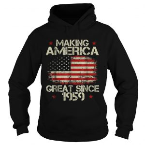 Top Making America Great Since 1959 American Flag  Hoodie