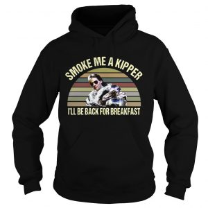 Ace Rimmer Smoke me a kipper Ill be back for breakfast  Hoodie