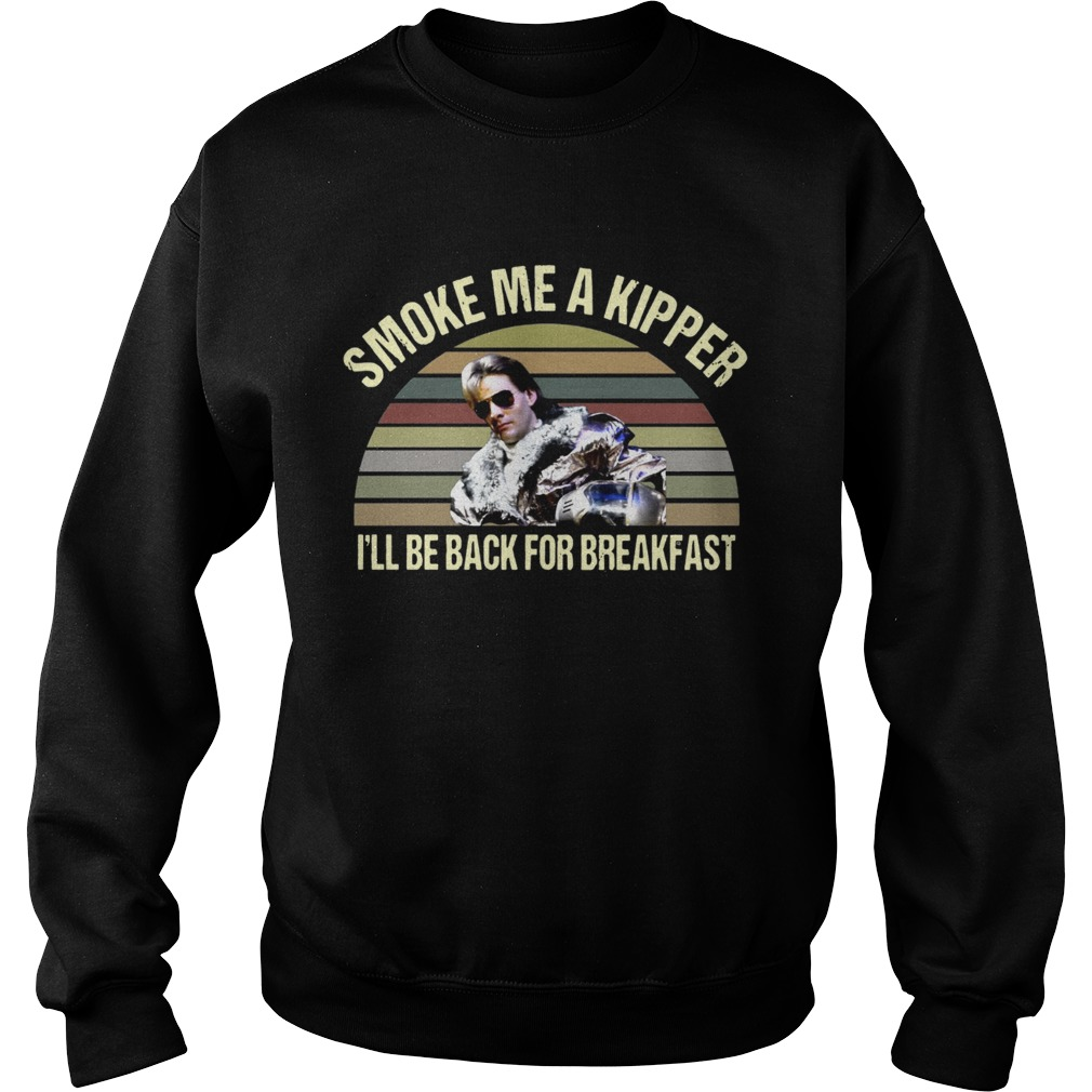 Ace Rimmer Smoke me a kipper Ill be back for breakfast  Sweatshirt