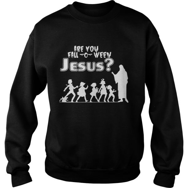 Are You FallOWeen Jesus Funny Christianity Kids Halloween Shirts Sweatshirt