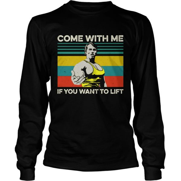 Arnold Schwarzenegger Come with me If you want to lift vintage  LongSleeve