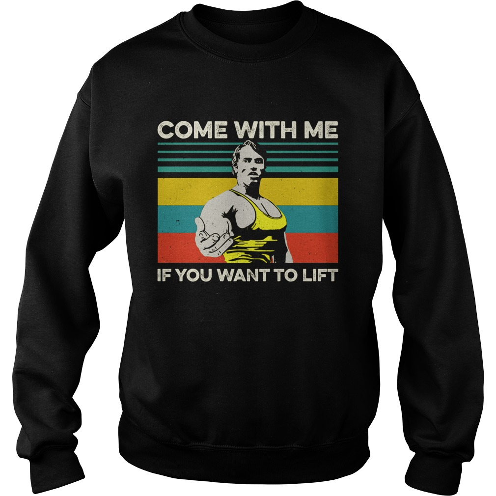 Arnold Schwarzenegger Come with me If you want to lift vintage  Sweatshirt