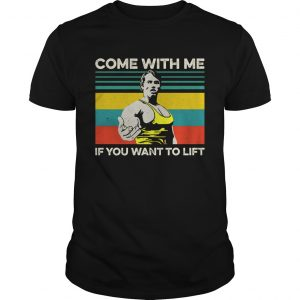 Arnold Schwarzenegger Come with me If you want to lift vintage  Unisex