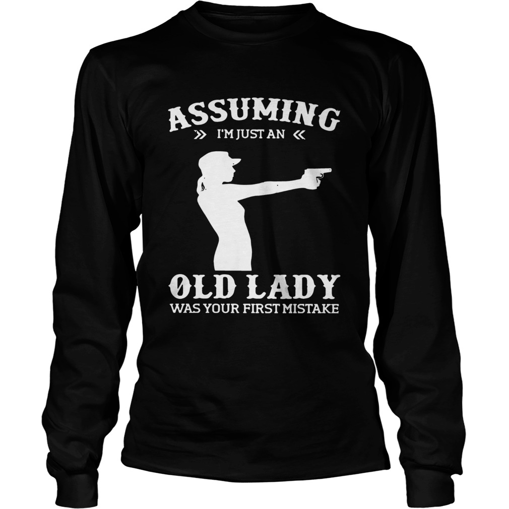 Assuming Im Just An Old Lady Was Your First Mistake Gun Lady T LongSleeve