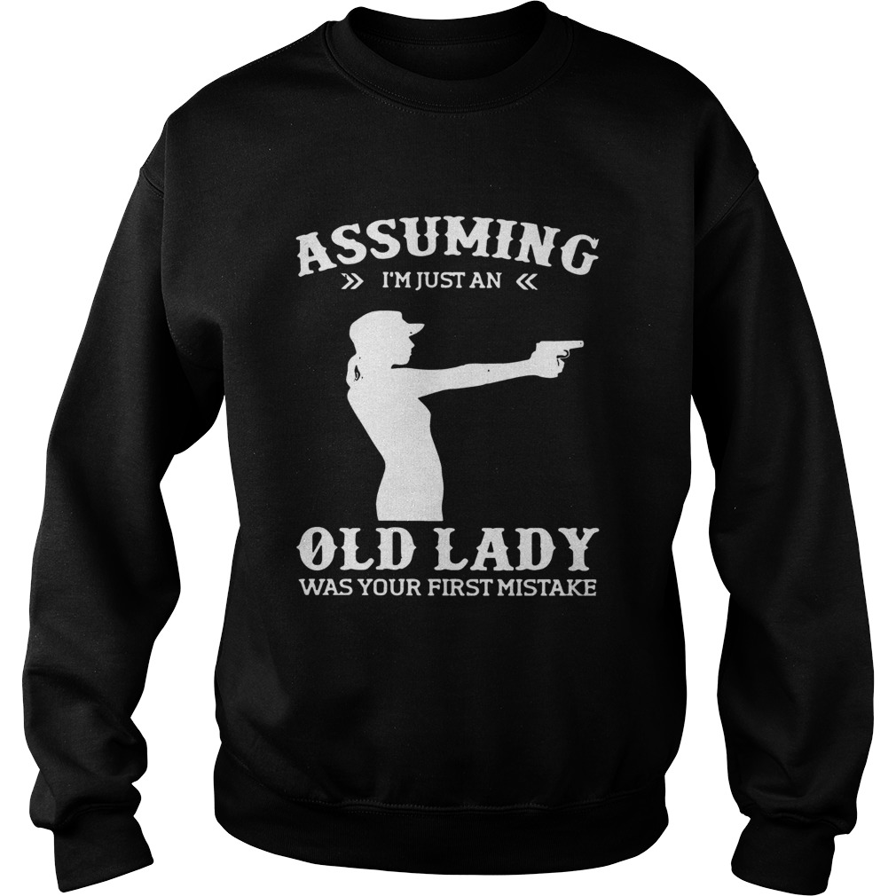 Assuming Im Just An Old Lady Was Your First Mistake Gun Lady T Sweatshirt