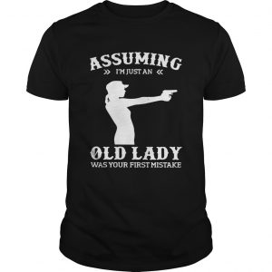 Assuming Im Just An Old Lady Was Your First Mistake Gun Lady T Unisex