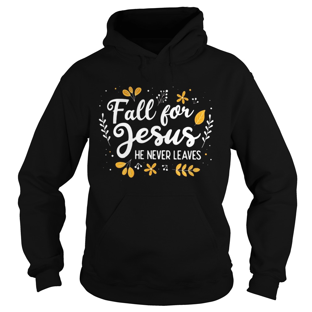 Fall for Jesus he never leaves  Hoodie